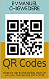 QR Codes: What are they & what do they mean for you, your business and your brand?