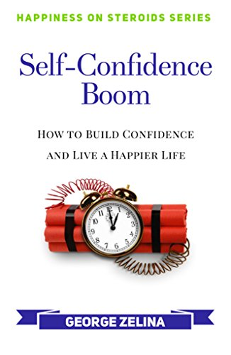 Self-Confidence Boom: How to Build Confidence and Live a Happier Life (Happiness on Steroids) by [George Zelina, Nora Zelina, Wilma Seston, Créstin van Heerden, Csilla Harmath]