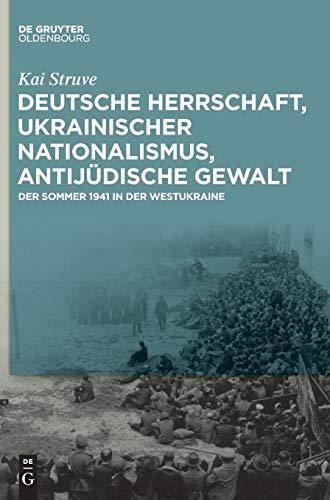 Deutsche Herrschaft, ukrainischer Nationalismus, antijüdische Gewalt: Der Sommer 1941 in der Westukraine