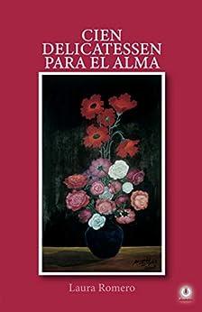 Cien delicatessen para el alma: Poemas (Spanish Edition) by [Laura Romero]