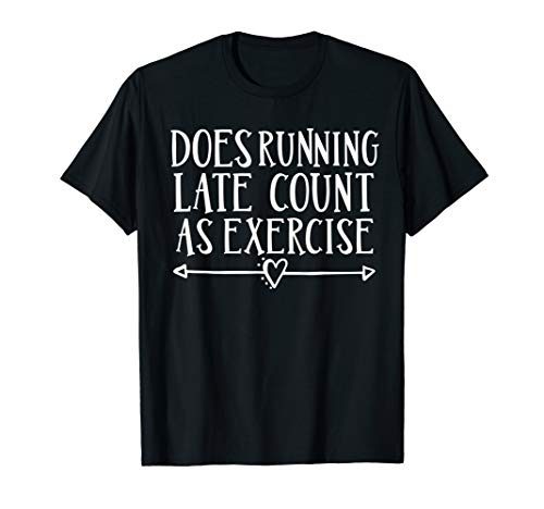 Does Running Late Count As Exercise TShirt Funny Run Tee