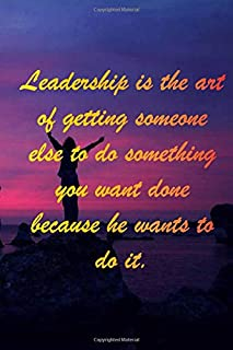 """Sea : Leadership is the art of getting someone else to do something you want done because he wants to do it: 6 x 9"""" Notebo..."""