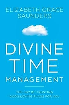[Elizabeth Grace Saunders]のDivine Time Management: The Joy of Trusting God's Loving Plans for You (English Edition)