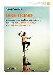 Le Qi Gong - Un programmemodulable pour retrouver jour après jour énergie physique et harmonie spirituelle de Philippe Gouédard