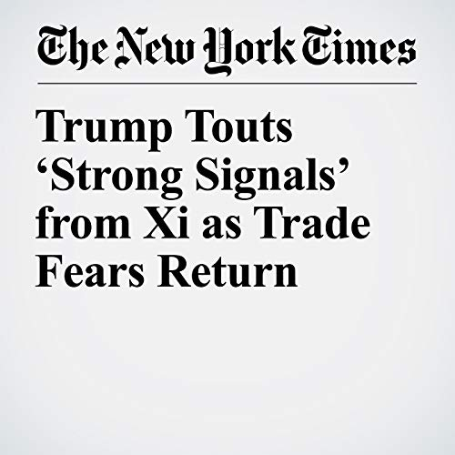 Trump Touts 'Strong Signals' from Xi as Trade Fears Return audiobook cover art
