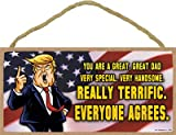 SJT ENTERPRISES, INC. You are a Great, Great dad Very Special. Very Handsome. Really Terrific. Everyone Agrees. - Donald Trump Cartoon 5' x 10' Wood Plaque Sign (SJT13786)