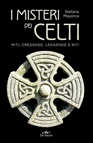 I misteri dei Celti: Miti, credenze, leggende e riti