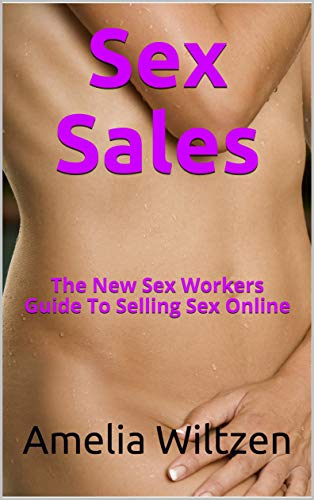 Sex Sales: The New Sex Workers Guide To Selling Sex Online (English Edition)