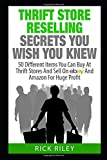 Thrift Store Reselling Secrets You Wish You Knew: 50 Different Items You Can Buy At Thrift Stores And Sell On eBay And Amazon For Huge Profit ... Store Items, Selling Online, Thrifting)