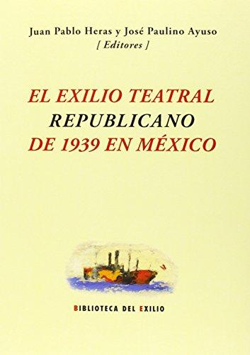 El Exilio Teatral Republicano De 1939 En México (Biblioteca del Exilio, Col. Anejos)