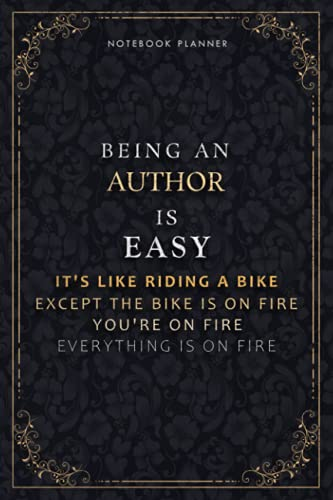Notebook Planner Being An Author Is Easy It's Like Riding A Bike Except The Bike Is On Fire You're On Fire Everything Is On Fire Luxury Cover: 118 ... Passion, A5, Daily Organizer, Do It All