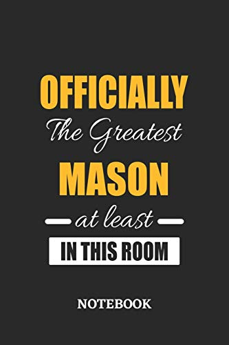 Officially the Greatest Mason at least in this room Notebook: 6x9 inches - 110 ruled, lined pages • Greatest Passionate Office Job Journal Utility • Gift, Present Idea