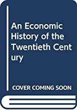 An Economic History of the Twentieth Century
