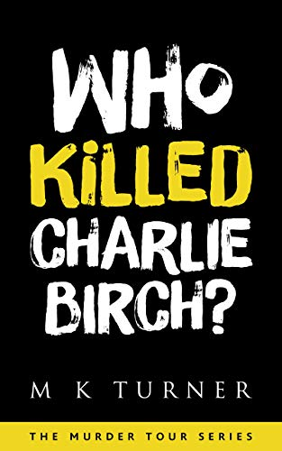 Who Killed Charlie Birch?: A Murder Tour Novel by [M K  Turner]