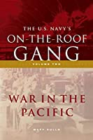 The US Navy's On-the-Roof Gang: Volume 2 - War in the Pacific