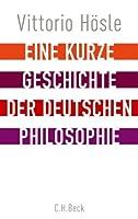 Eine kurze Geschichte der deutschen Philosophie: Rueckblick auf den deutschen Geist