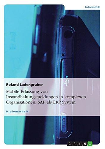 Mobile Erfassung von Instandhaltungsmeldungen in komplexen Organisationen: SAP als ERP System