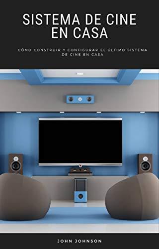 Sistema de Cine en Casa: Cómo Construir y Configurar el Último Sistema de Cine en Casa