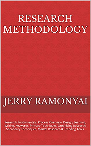 Research Methodology: Research Fundamentals, Process Overview, Design, Learning, Writing, Keywords, Primary Techniques, Organizing Research, Secondary ... Research & Trending Tools. (English Edition)