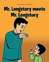 Mr. Longstory meets Mr. Longstory
