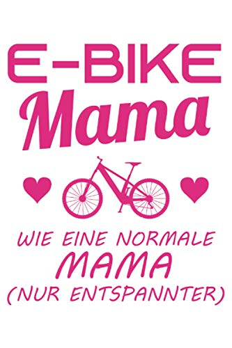 E-Bike Mama - E-Fahrrad Mutter Spruch Geschenk Notizbuch (Taschenbuch DIN A 5 Format Liniert): Elektro Fahrrad Notizbuch, Notizheft, Schreibheft, ... die gerne Ebike und Elektro Fahrrad fahren.