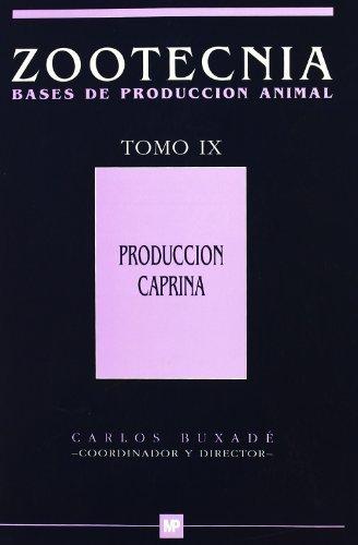 Produccióncaprina.TomoIX.Zootecniabasesdeproducciónanimal. (Ganadería)