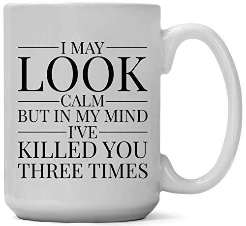N\A Taza de café de 15 onzas, Puedo parecer Tranquilo, Pero en mi Mente, te he matado Tres Veces