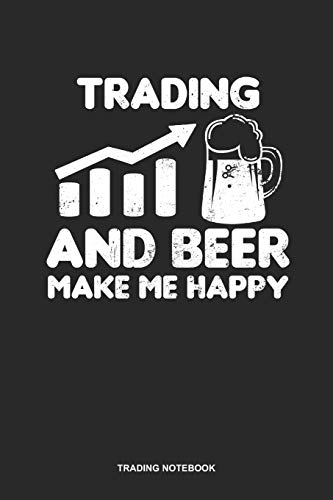 Trading Notebook: Blank Log Book For Forex Trader: Stock Trading Journal | Beer Make Me Happy Gift