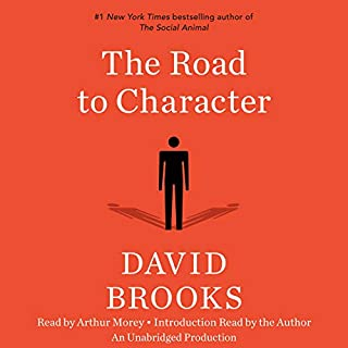 The Road to Character                   By:                                                                                                                                 David Brooks                               Narrated by:                                                                                                                                 Arthur Morey,                                                                                        David Brooks                      Length: 12 hrs and 17 mins     2,356 ratings     Overall 4.1