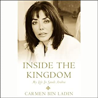 Inside the Kingdom     My Life In Saudi Arabia              By:                                                                                                                                 Carmen bin Ladin                               Narrated by:                                                                                                                                 Shohreh Aghdashloo                      Length: 6 hrs and 17 mins     247 ratings     Overall 4.0