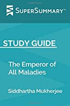 Study Guide: The Emperor of All Maladies by Siddhartha Mukherjee (SuperSummary)