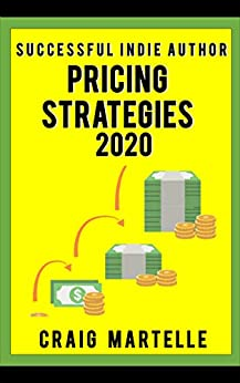 Pricing Strategies: Maximize your bottom line for long-term financial health (Successful Indie Author Book 5) by [Craig Martelle]