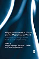 Religious Interactions in Europe and the Mediterranean World: Coexistence and Dialogue from the 12th to the 20th Centuries