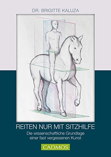 Reiten nur mit Sitzhilfe: Die wissenschaftliche Grundlage einer fast vergessenen Kunst (Ausbildung von Pferd und Reiter)