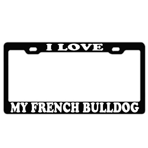 DKISEE License Plate Frame I Love My French Bulldog Black Aluminum License Plate Cover Auto Tag Holder 6'x12'
