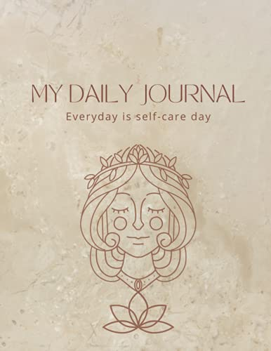 My Daily Journal: Self-Care Journal: Everyday is Self-Care Day