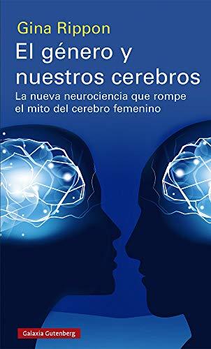 El género y nuestros cerebros: La nueva neurociencia que rompe el mito del cerebro femenino (Ensayo)