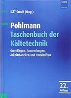Pohlmann Taschenbuch der Kltetechnik: Grundlagen, Anwendungen, Arbeitstabellen und Vorschriften