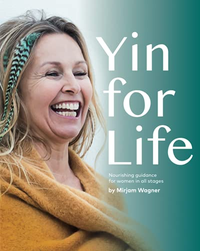 Yin for life: Nourishing guidance for women in all stages