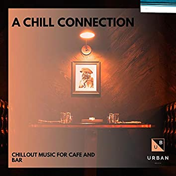 A Chill Connection - Chillout Music For Cafe And Bar