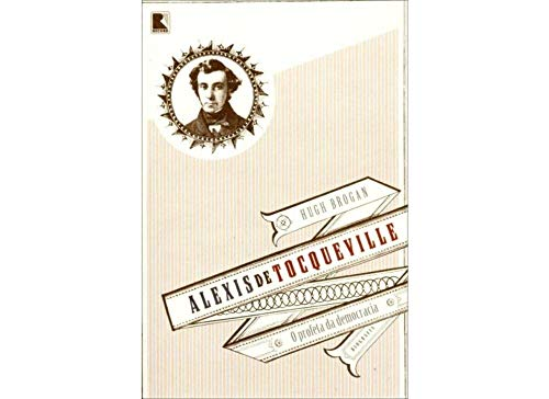 Alexis de Tocqueville: O profeta da democracia: O profeta da democracia