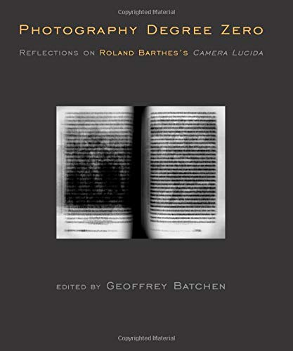Photography Degree Zero (MIT Press): Reflections on Roland Barthes's Camera Lucida