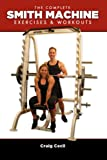 The Complete Smith Machine: Exercises & Workouts (English Edition)