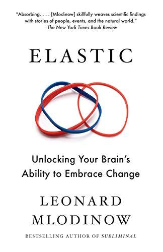 [Leonard Mlodinow] Elastic_ Unlocking Your Brain's Ability to Embrace Change-SoftCover