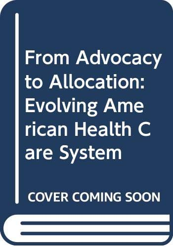 From Advocacy to Allocation: Evolving American Health Care System