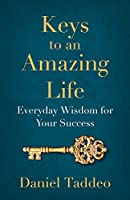 Keys to an Amazing Life: Everyday Wisdom for Your Success