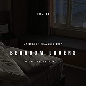 Bedroom Lovers - Laidback Classic Pop With Casual Vocals, Vol. 29