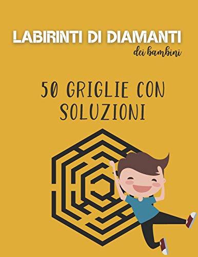 Labirinti di diamanti dei bambini - 50 griglie con soluzioni: Libro di attività Diamond Mazes per bambini dai 6 anni in su   Aiuta a sviluppare molte ...   Adatto ai più piccoli e agli adulti