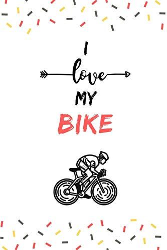 I love my Bike: Notizbuch | 110 Seiten | 15.24 x 22.86 cm | Geschenk für Radfahrer | Lustiger Spruch Fahrrad
