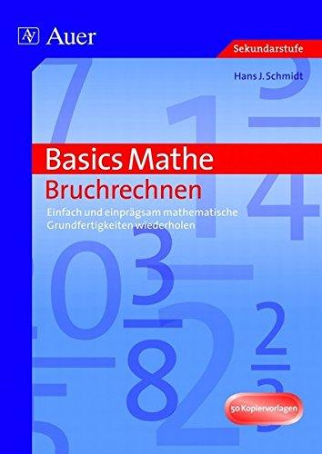 Basics Mathe: Bruchrechnen: Einfach und einprägsam mathematische Grundfertigkeiten wiederholen (5. bis 10. Klasse)